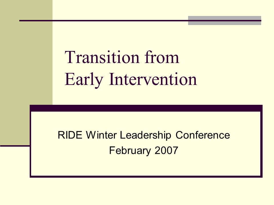 Transition from Early Intervention RIDE Winter Leadership Conference February 2007