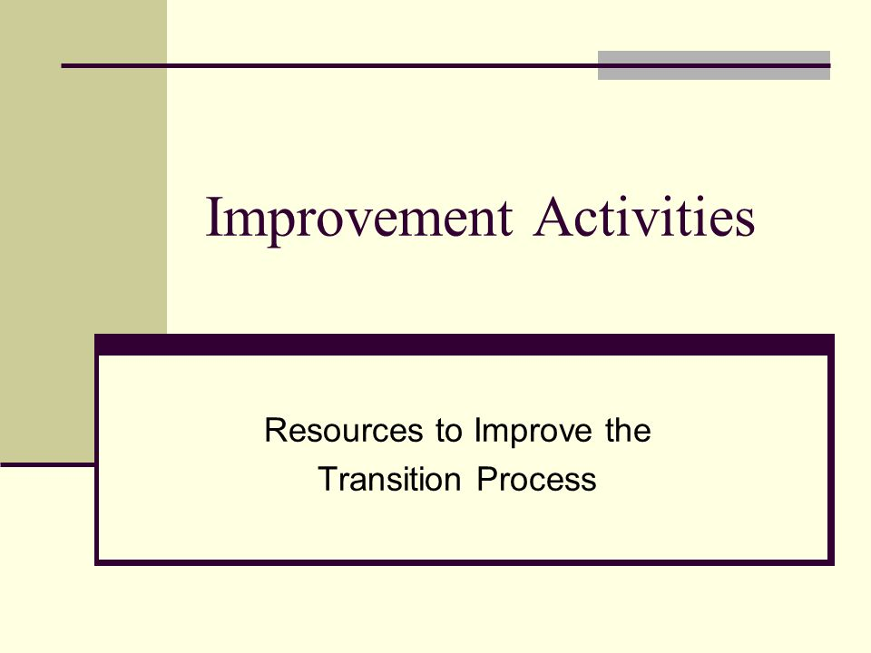 Improvement Activities Resources to Improve the Transition Process