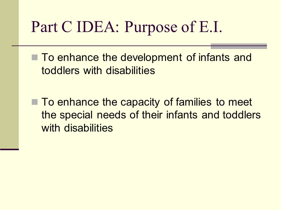 Part C IDEA: Purpose of E.I.