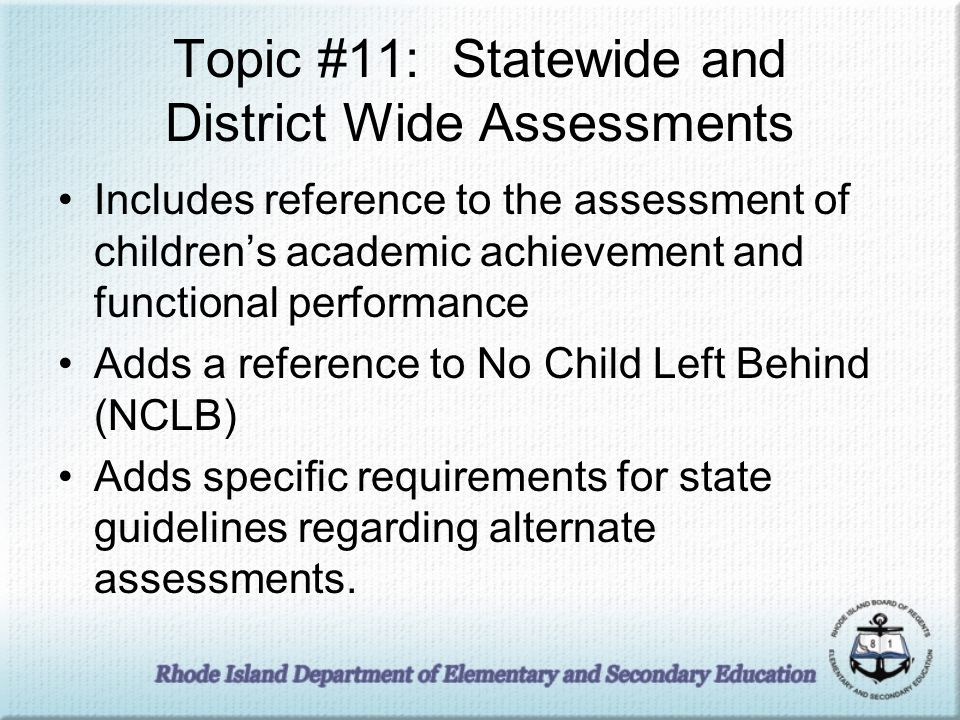Topic #11: Statewide and District Wide Assessments Includes reference to the assessment of childrens academic achievement and functional performance A