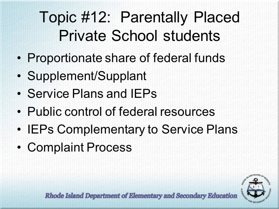 Topic #12: Parentally Placed Private School students Proportionate share of federal funds Supplement/Supplant Service Plans and IEPs Public control of