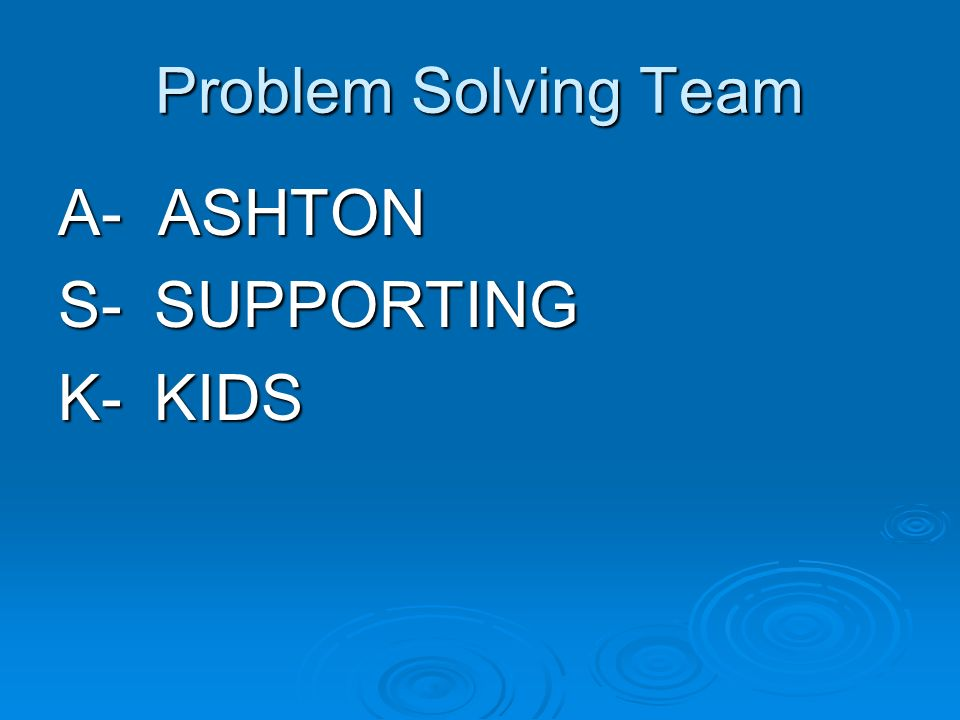 Problem Solving Team A- ASHTON S-SUPPORTING K-KIDS