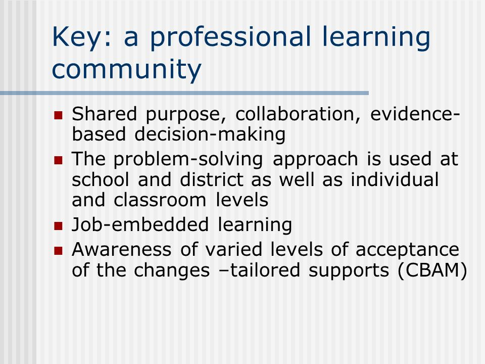 What weve learned Key Components A Professional Learning Community Progress Monitoring Assessment Team Implementation within the Problem Solving Process Interventions Changing Roles and Maintaining Sufficient Staff Support