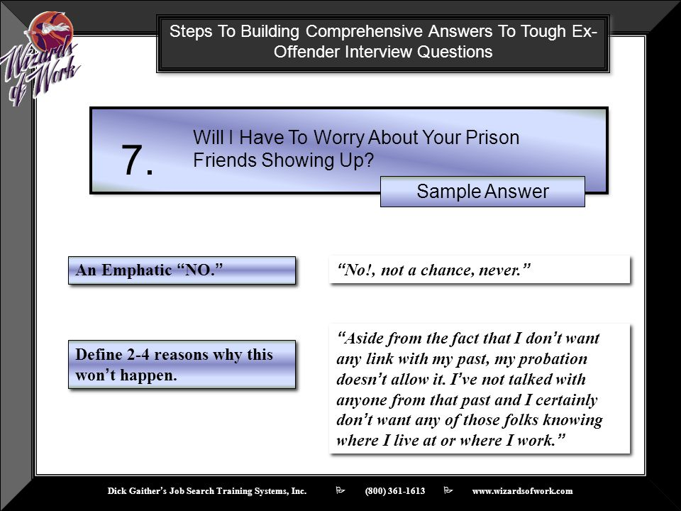 Dick Gaithers Job Search Training Systems, Inc. (800) 361-1613 www.wizardsofwork.com Steps To Building Comprehensive Answers To Tough Ex- Offender Int