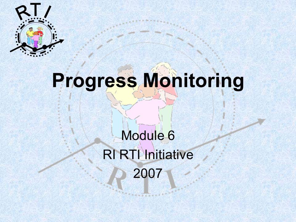 R T I Progress Monitoring Module 6 RI RTI Initiative 2007