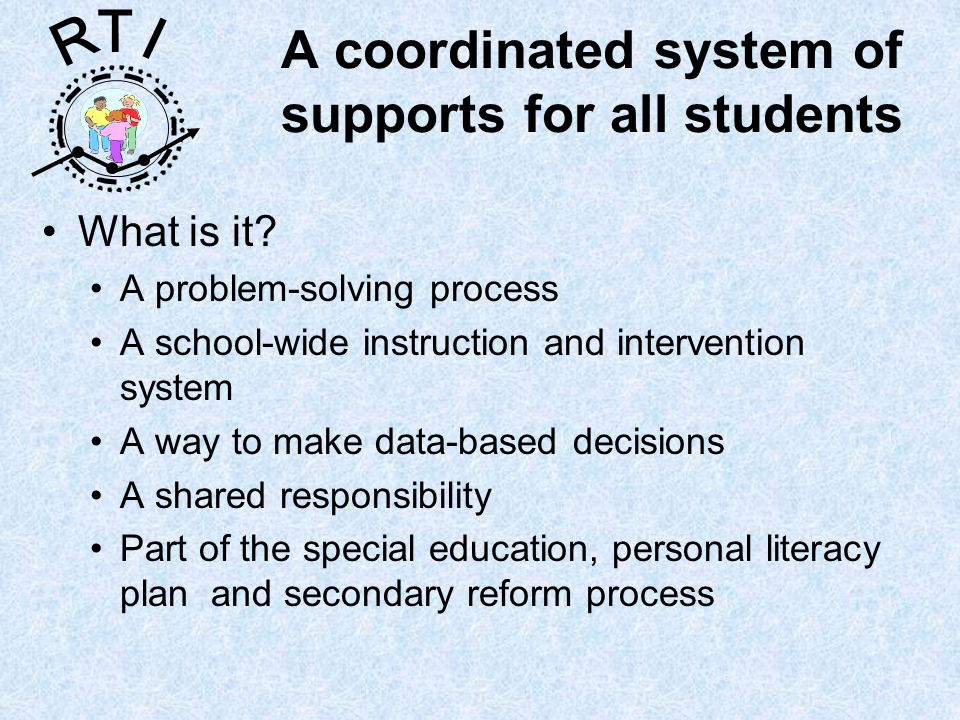 R T I A coordinated system of supports for all students What is it.