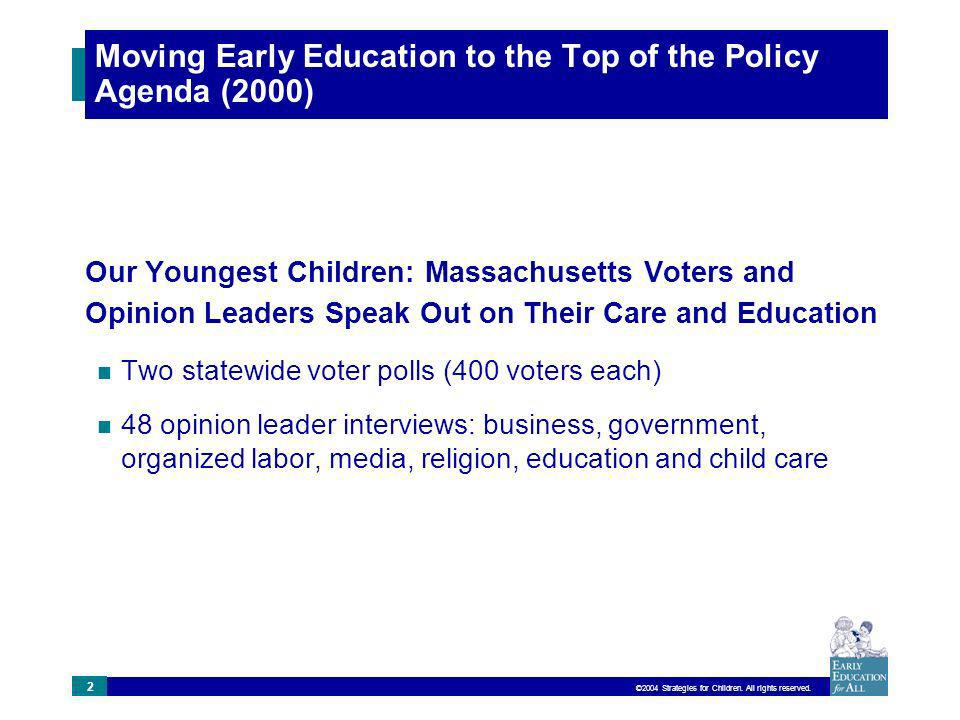 ©2004 Strategies for Children. All rights reserved. 2 Moving Early Education to the Top of the Policy Agenda (2000) Our Youngest Children: Massachuset