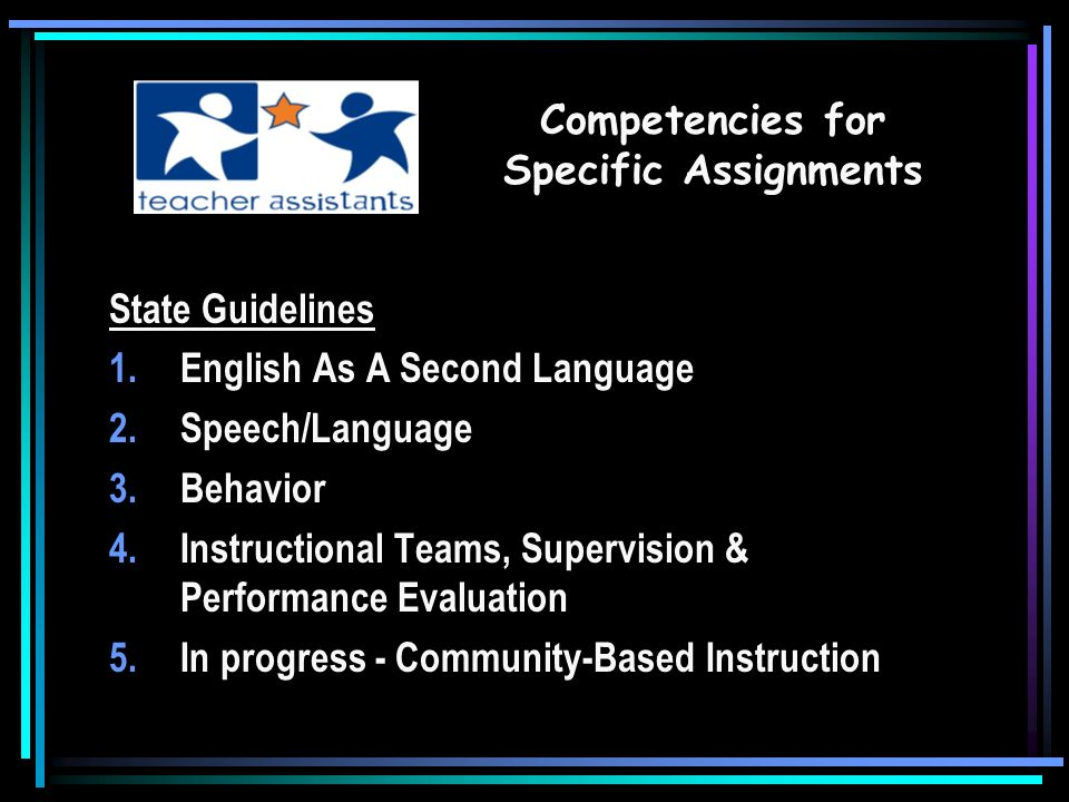 State Standards for Training Program Approval 1.Professionalism in Communication & Collaboration 2.Instructional Opportunities 3.Learning Environment re: Behavior 4.Health, Safety & Emergency Procedures Legal Requirements - Beginning TA Competencies