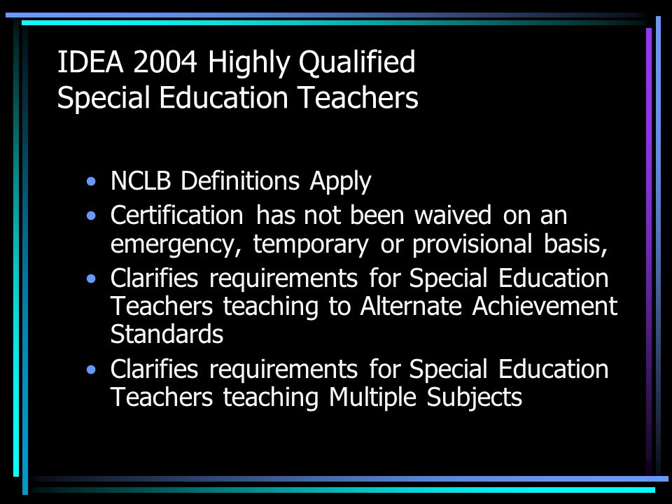 What is Highly Qualified. Highly qualified is a specific term defined by NCLB and IDEA.