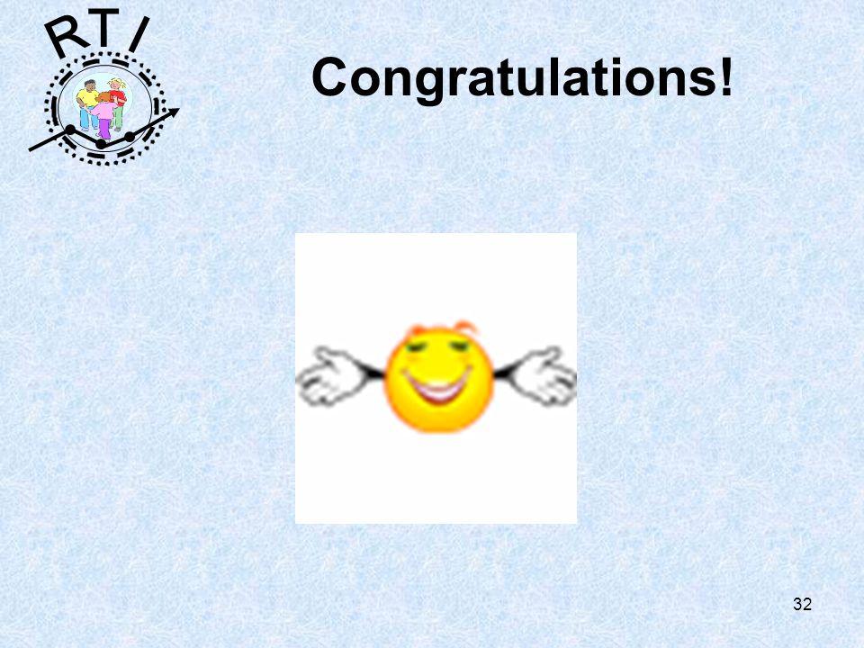 R T I 32 Congratulations!