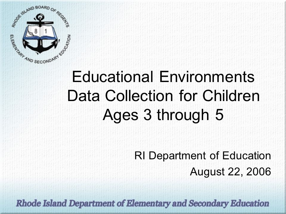 Educational Environments Data Collection for Children Ages 3 through 5 RI Department of Education August 22, 2006