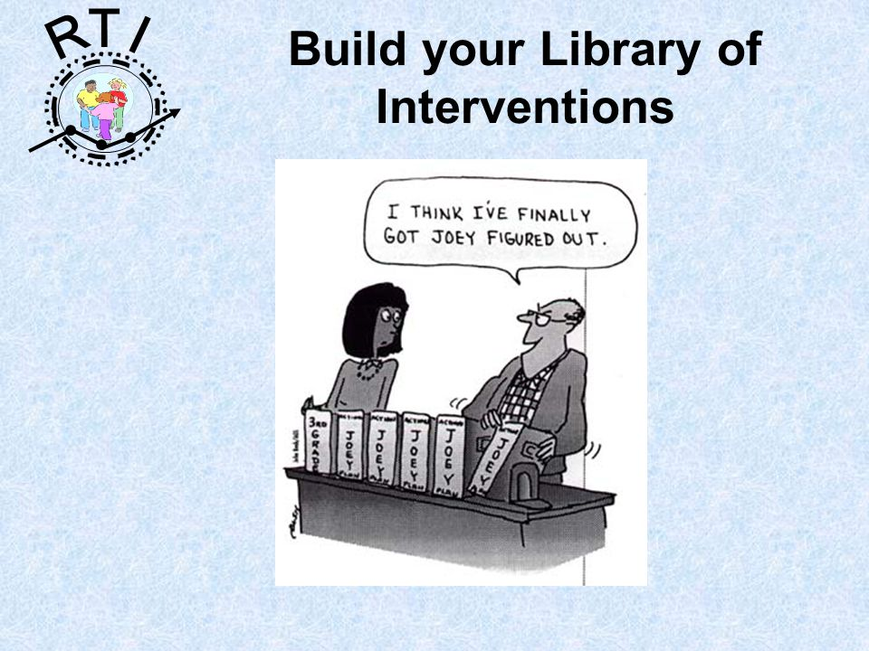 R T I Build your Library of Interventions
