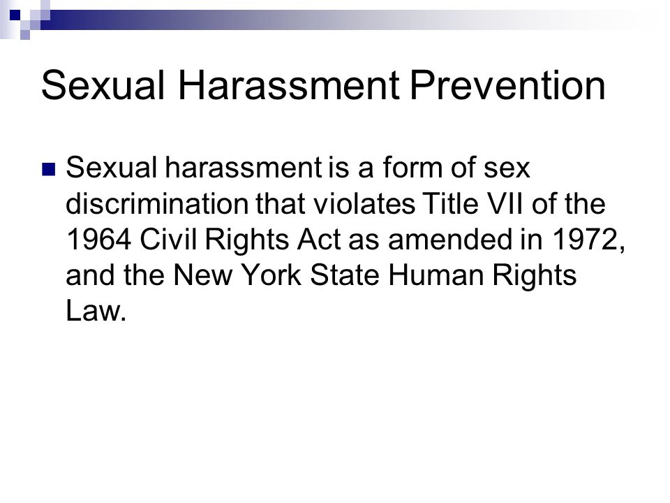 Sexual Harassment Prevention Sexual harassment is a form of sex discrimination that violates Title VII of the 1964 Civil Rights Act as amended in 1972