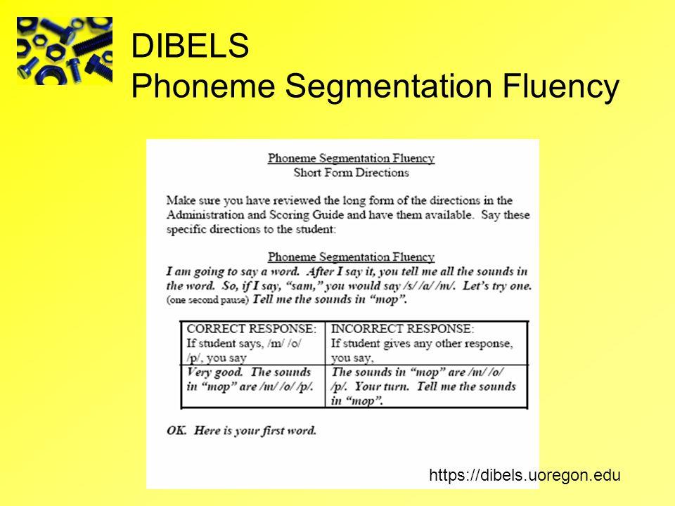 DIBELS Phoneme Segmentation Fluency https://dibels.uoregon.edu