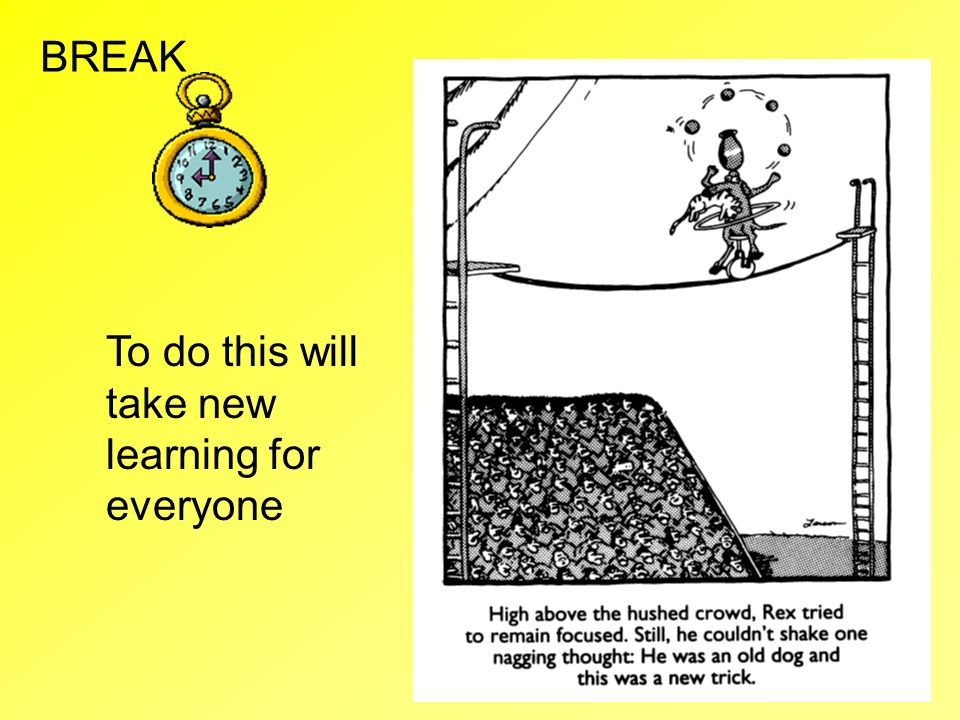 To do this will take new learning for everyone BREAK