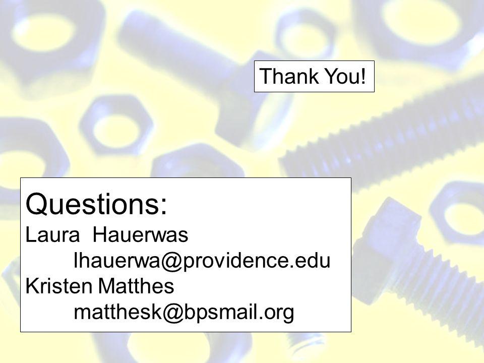 Questions: Laura Hauerwas lhauerwa@providence.edu Kristen Matthes matthesk@bpsmail.org Thank You!