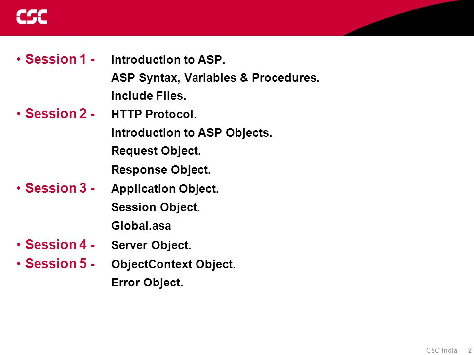 CSC India 83 Global.asa file The Global.asa contains four types of Standard Events: –Application_OnStart - This event occurs when the FIRST user calls the first page from an ASP application.