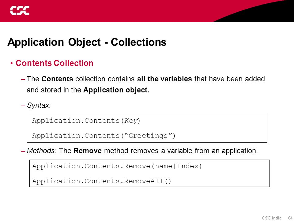 CSC India 64 Application Object - Collections Contents Collection –The Contents collection contains all the variables that have been added and stored