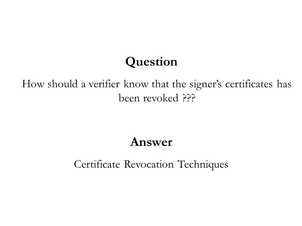 Question How should a verifier know that the signers certificates has been revoked .