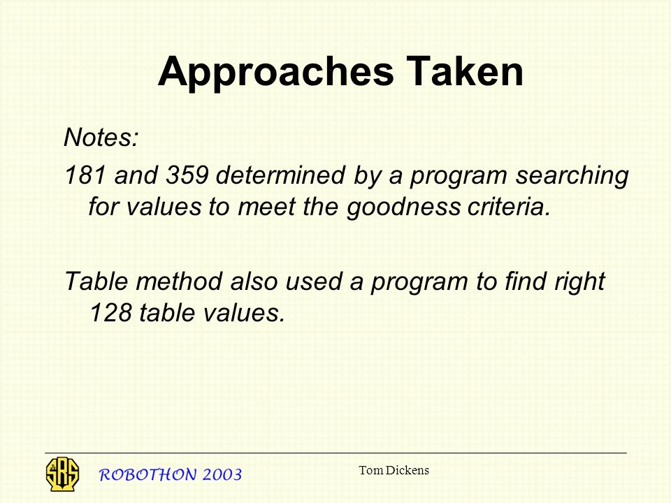 Tom Dickens Approaches Taken Notes: 181 and 359 determined by a program searching for values to meet the goodness criteria.