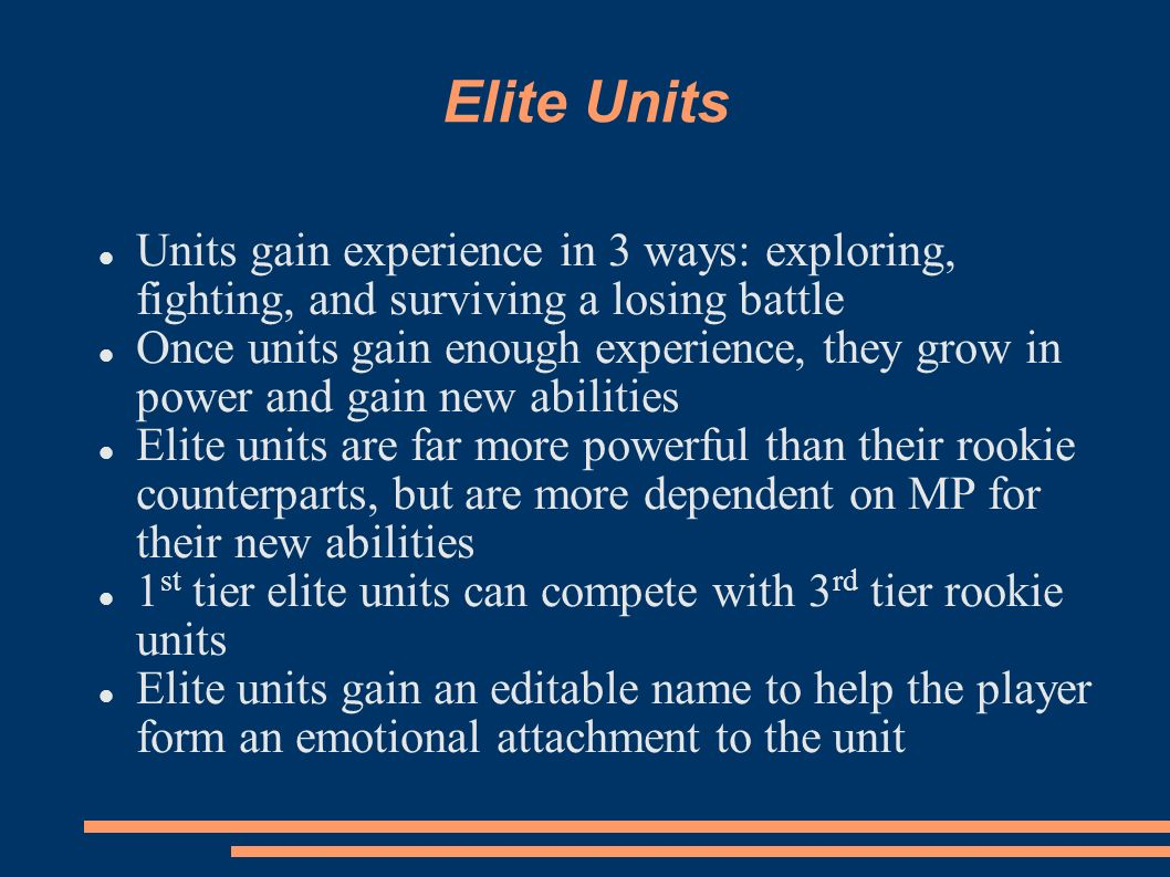 Elite Units Units gain experience in 3 ways: exploring, fighting, and surviving a losing battle Once units gain enough experience, they grow in power