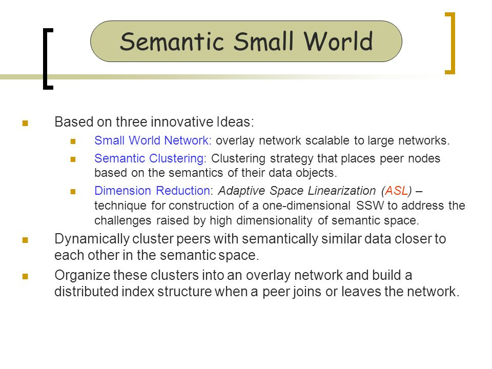 Based on three innovative Ideas: Small World Network: overlay network scalable to large networks.