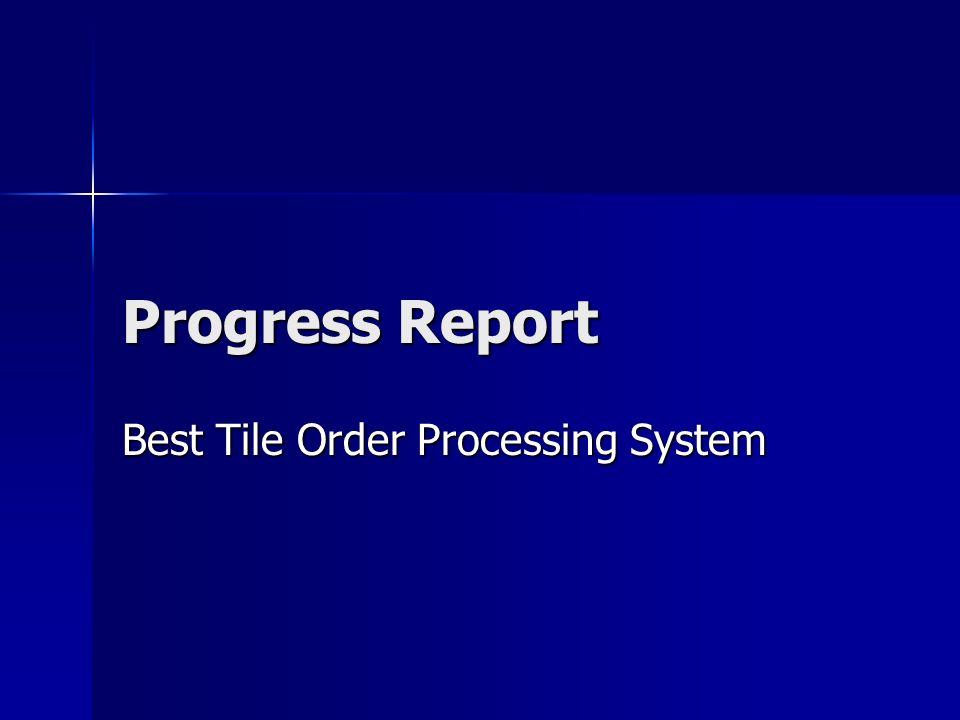 Progress Report Best Tile Order Processing System