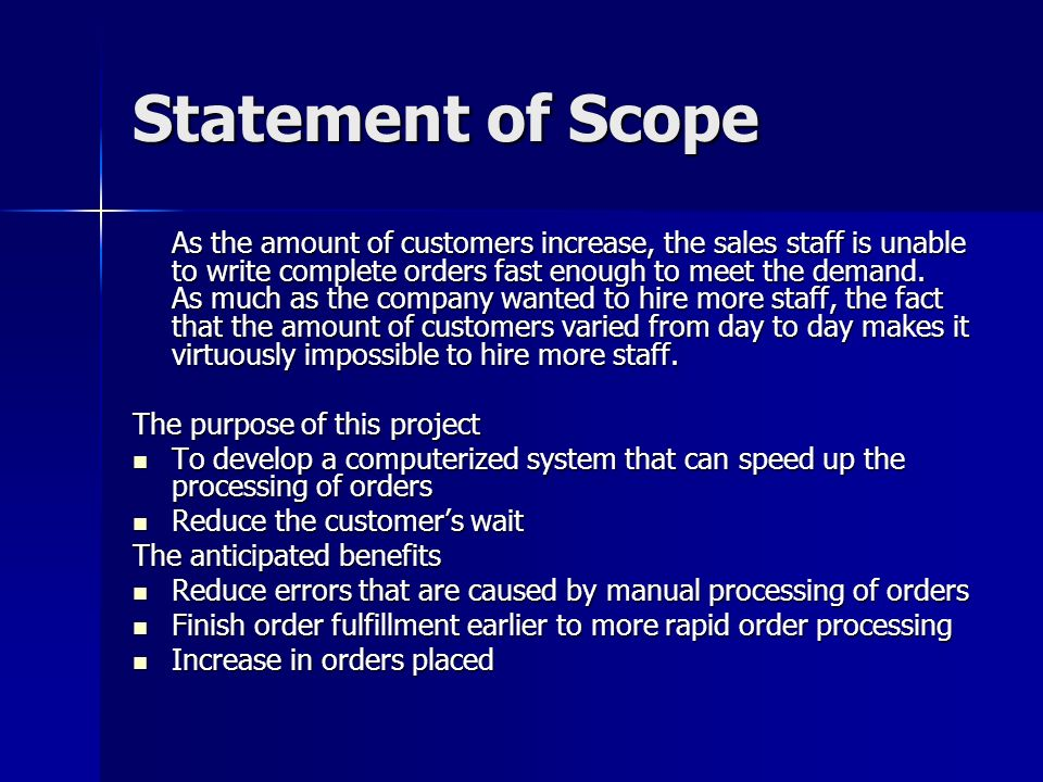 Statement of Scope As the amount of customers increase, the sales staff is unable to write complete orders fast enough to meet the demand.