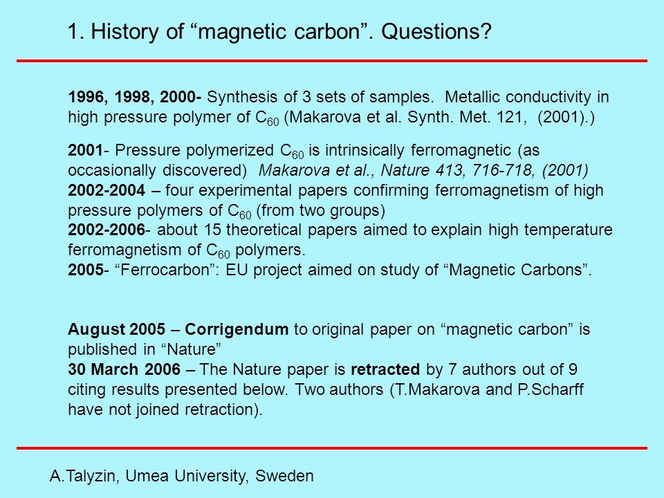 A.Talyzin, Umea University, Sweden 1. History of magnetic carbon.