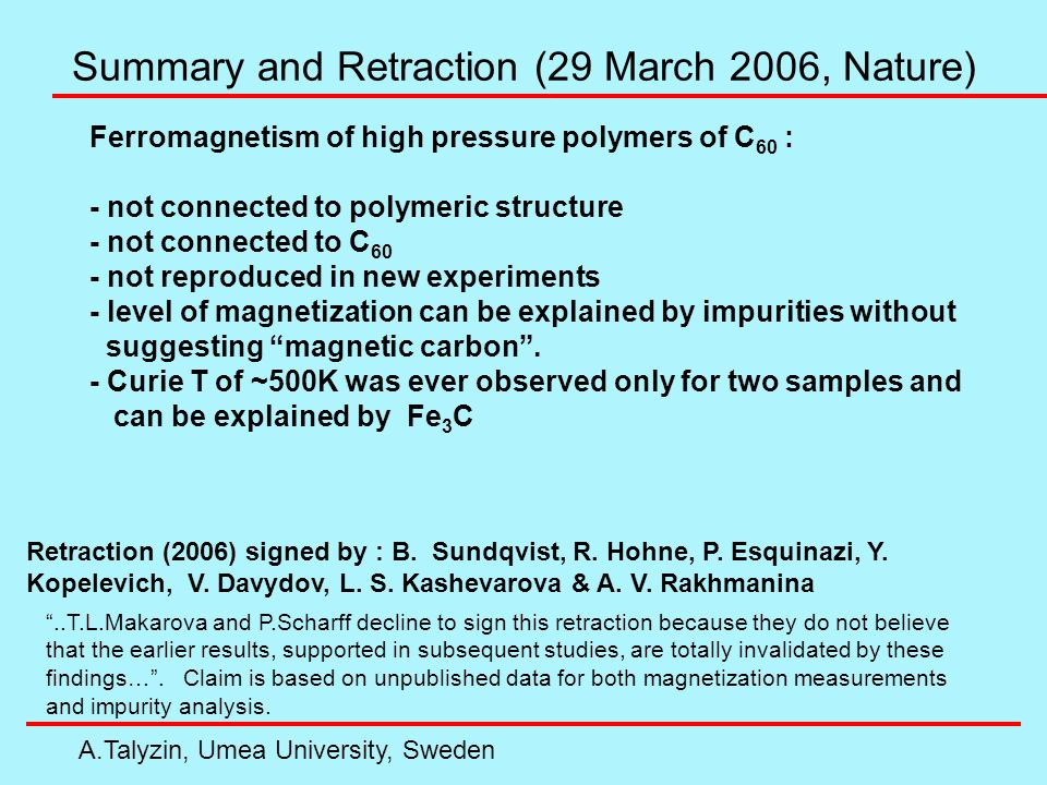 Summary and Retraction (29 March 2006, Nature) A.Talyzin, Umea University, Sweden..T.L.Makarova and P.Scharff decline to sign this retraction because