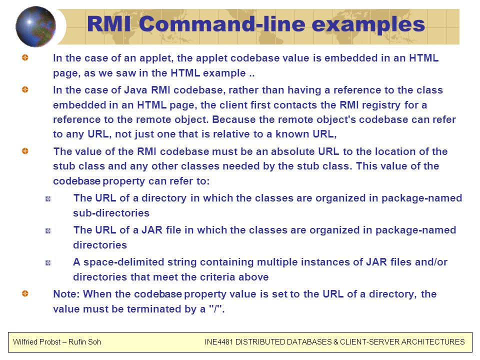 RMI Command-line examples In the case of an applet, the applet codebase value is embedded in an HTML page, as we saw in the HTML example.. In the case