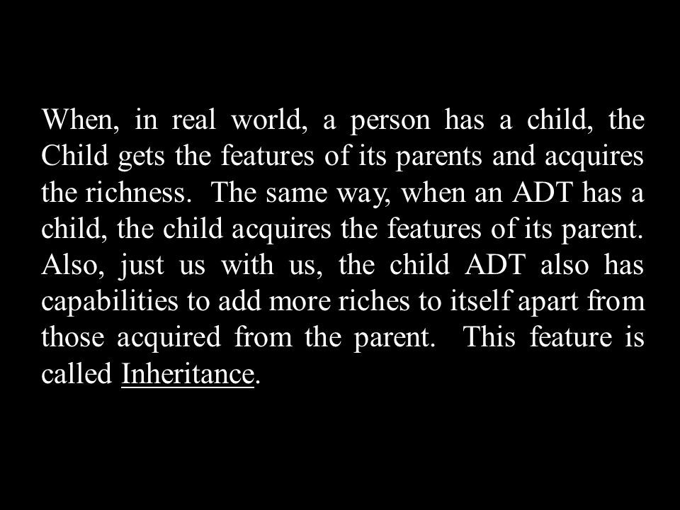 When, in real world, a person has a child, the Child gets the features of its parents and acquires the richness.