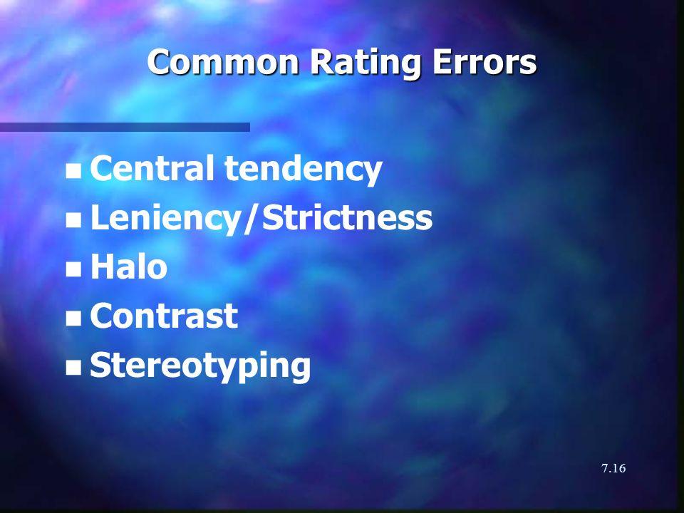 7.16 Common Rating Errors n n Central tendency n n Leniency/Strictness n n Halo n n Contrast n n Stereotyping