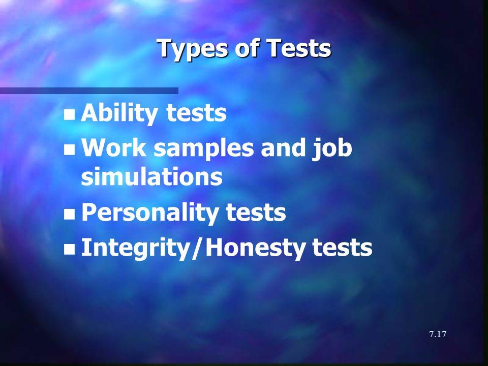 7.17 Types of Tests n n Ability tests n n Work samples and job simulations n n Personality tests n n Integrity/Honesty tests