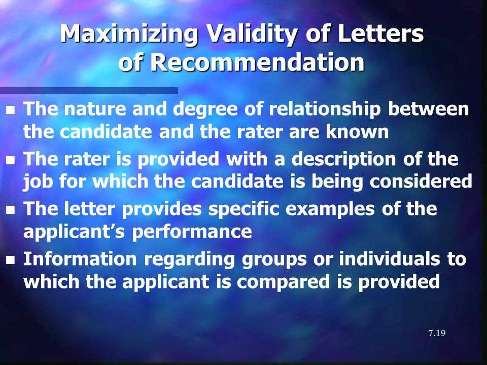 7.19 Maximizing Validity of Letters of Recommendation n n The nature and degree of relationship between the candidate and the rater are known n n The