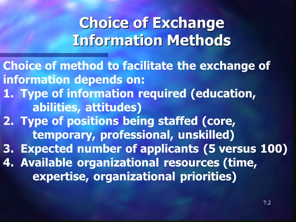 7.2 Choice of Exchange Information Methods Choice of method to facilitate the exchange of information depends on: 1. Type of information required (edu