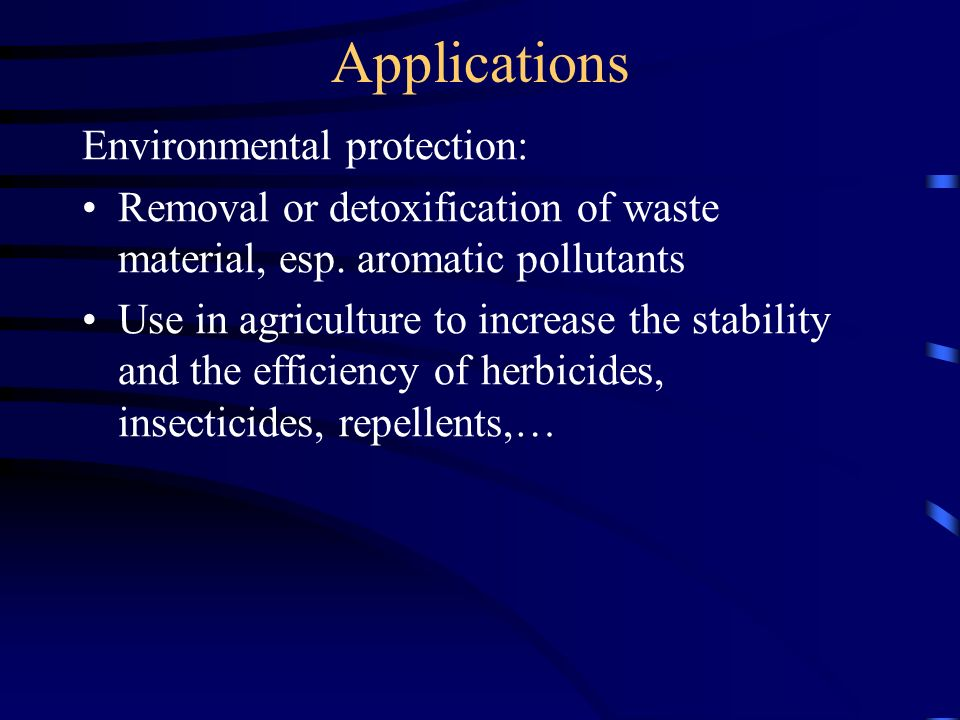 Applications Environmental protection: Reduction in oxidiser requirements in paper production Environmentally friendly oil-spill clean-up Treatment of tree-wounds (with auxin) Mobilisation of toxins without leaving toxic residues behind (innovative technique)