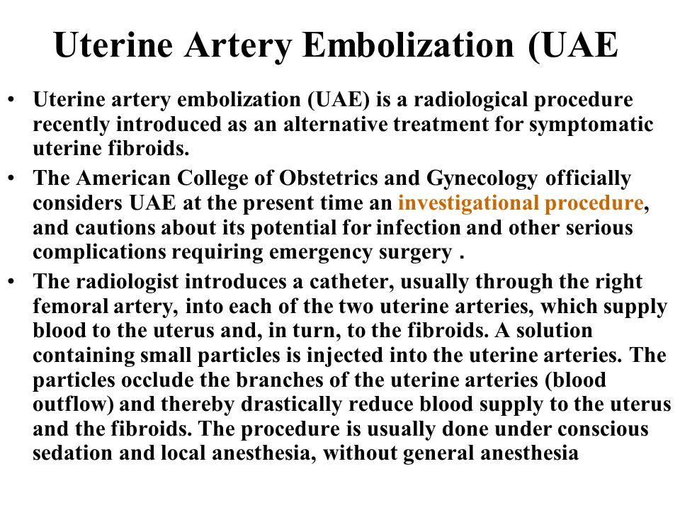 Uterine Artery Embolization (UAE Uterine artery embolization (UAE) is a radiological procedure recently introduced as an alternative treatment for sym