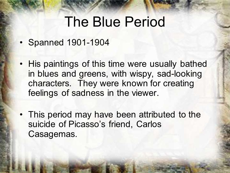 The Blue Period Spanned 1901-1904 His paintings of this time were usually bathed in blues and greens, with wispy, sad-looking characters. They were kn