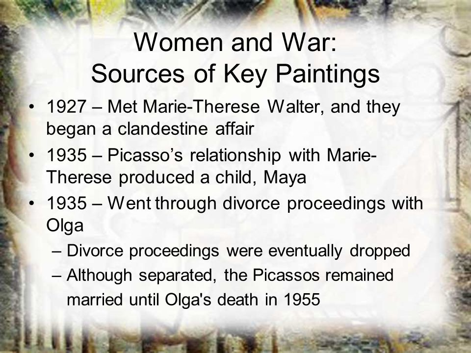 Women and War: Sources of Key Paintings 1927 – Met Marie-Therese Walter, and they began a clandestine affair 1935 – Picassos relationship with Marie-