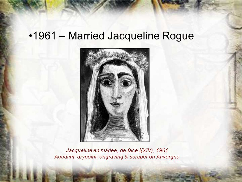 1961 – Married Jacqueline Rogue Jacqueline en mariee, de face I(XIV), 1961 Aquatint, drypoint, engraving & scraper on Auvergne