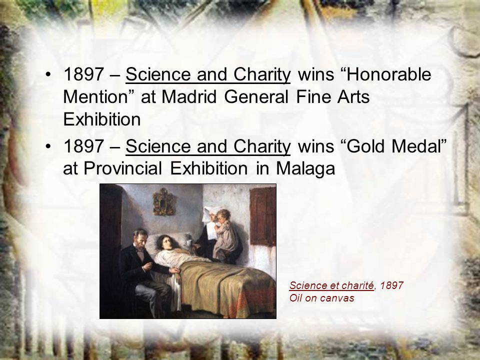 1897 – Science and Charity wins Honorable Mention at Madrid General Fine Arts Exhibition 1897 – Science and Charity wins Gold Medal at Provincial Exhi