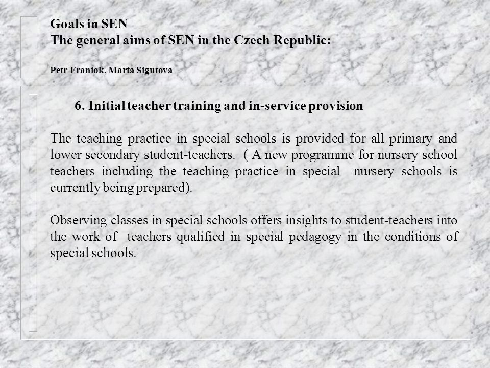6. Initial teacher training and in-service provision The teaching practice in special schools is provided for all primary and lower secondary student-