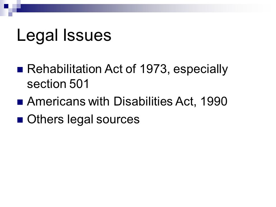 Legal Issues Rehabilitation Act of 1973, especially section 501 Americans with Disabilities Act, 1990 Others legal sources