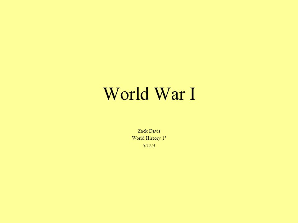 World War I Zack Davis World History 1° 5/12/3
