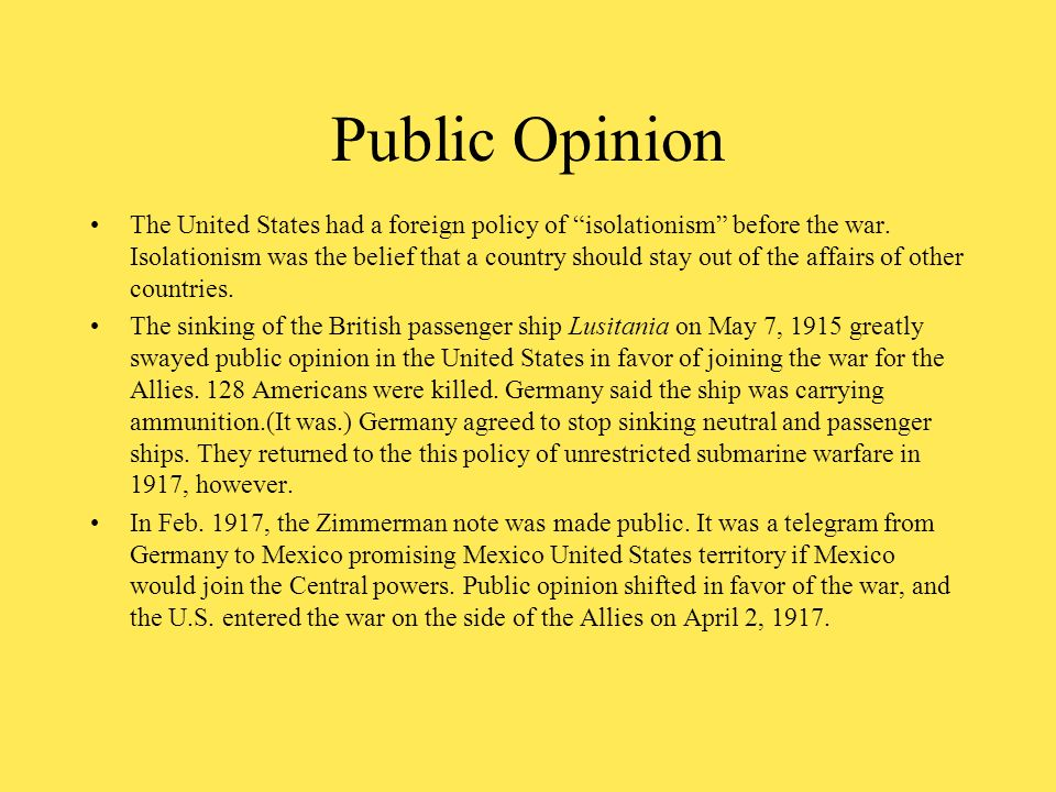 Public Opinion The United States had a foreign policy of isolationism before the war. Isolationism was the belief that a country should stay out of th