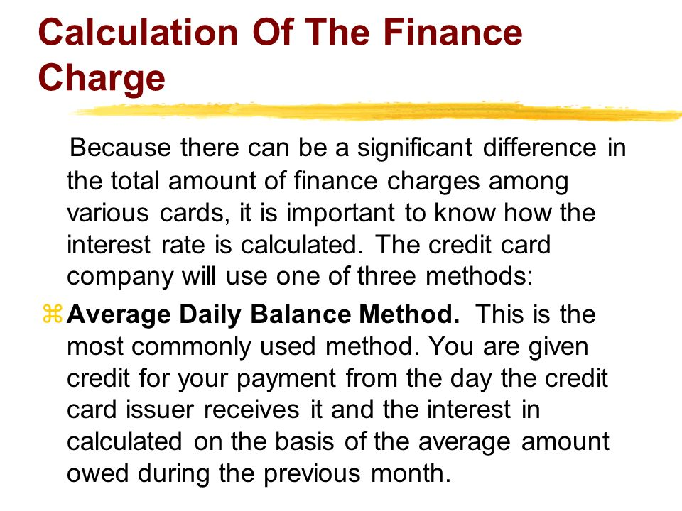 Calculation Of The Finance Charge Because there can be a significant difference in the total amount of finance charges among various cards, it is important to know how the interest rate is calculated.