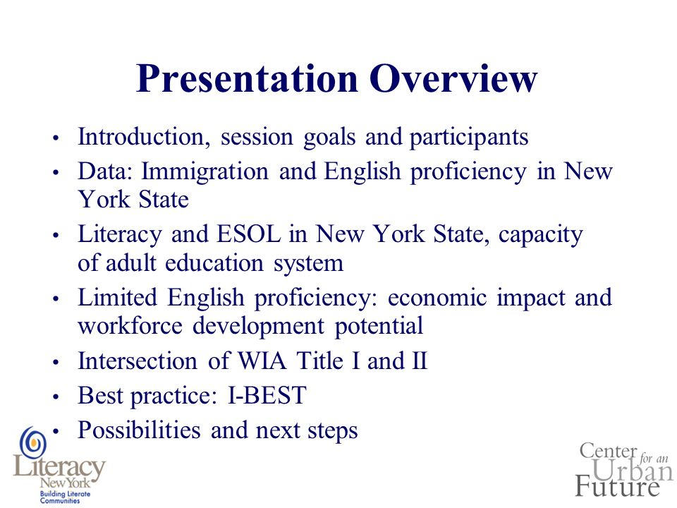 Presentation Overview Introduction, session goals and participants Data: Immigration and English proficiency in New York State Literacy and ESOL in Ne