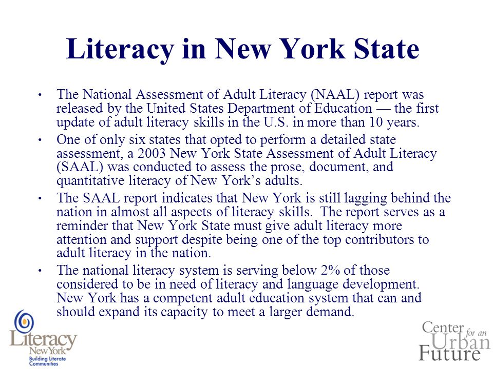 Literacy in New York State The National Assessment of Adult Literacy (NAAL) report was released by the United States Department of Education the first