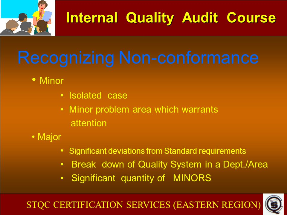 Internal Quality Audit Course Recognizing Non-conformance Minor Isolated case Minor problem area which warrants attention Major Significant deviations